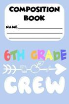 Composition Book 6th Grade Crew: 6th Grade Back To School Composition Notebook, Ruled Handwriting Paper, Draw and Write Journal, School Supplies for S