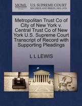 Metropolitan Trust Co of City of New York V. Central Trust Co of New York U.S. Supreme Court Transcript of Record with Supporting Pleadings