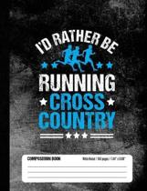 I'd Rather Be Running Cross Country Composition Book, Wide Ruled, 150 pages (7.44 x 9.69)