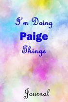 I'm Doing Paige Things Journal: Paige First Name Personalized Journal 6x9 Notebook, Wide Ruled (Lined) blank pages, Cute Pastel Notepad, Watercolor Co