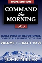 Command the Morning 365: 2018 Daily Prayer Devotional (Hope Edition) — Volume 1 — Day 1 to 90