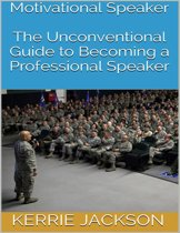 Motivational Speaker: The Unconventional Guide to Becoming a Professional Speaker