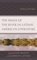 The Image of the River in Latin/o American Literature