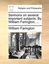 Sermons on Several Important Subjects. by William Farington,