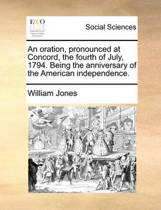 An Oration, Pronounced at Concord, the Fourth of July, 1794. Being the Anniversary of the American Independence