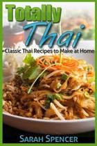 Totally Thai Classic Thai Recipes to Make at Home