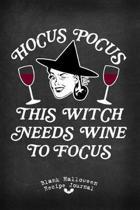 Hocus Pocus This Witch Needs Wine to Focus Blank Halloween Recipe Journal