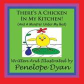 There's A Chicken In My Kitchen! (And A Monster Under My Bed)