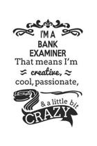 I'm A Bank Examiner That Means I'm Creative, Cool, Passionate & A Little Bit Crazy
