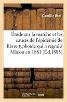 �tude Sur La Marche Et Les Causes de l'�pid�mie de Fi�vre Typho�de Qui a R�gn� � M�con En 1881
