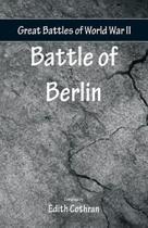 Great Battles of World War Two - Battle of Berlin