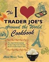 The I Love Trader Joe's Around the World Cookbook