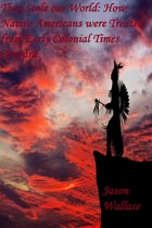 They Stole our World: How Native Americans were Treated from Early Colonial Times Onward