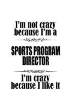 I'm Not Crazy Because I'm A Sports Program Director I'm Crazy Because I like It: Awesome Sports Program Director Notebook, Sports Program Chief/Presid