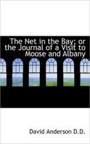 The Net in the Bay; Or the Journal of a Visit to Moose and Albany