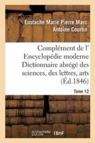 Compl�ment de L' Encyclop�die Moderne Dictionnaire Abr�g� Des Sciences, Des Lettres, Arts Tome 12