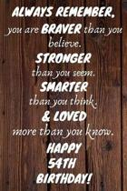 Always Remember You Are Braver Than You Believe Happy 54th Birthday: 54th Birthday Gift / Journal / Notebook / Diary / Unique Greeting Card Alternativ