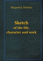 Sketch of the Life, Character and Work