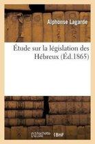 �tude Sur La L�gislation Des H�breux