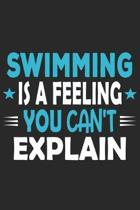 Swimming Is A Feeling You Can't Explain: Funny Cool Swimmer Journal - Notebook - Workbook - Diary - Planner-6x9 -120 Quad Paper Pages With An Awesome