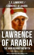 Lawrence of Arabia: The Man Behind the Myth (Complete Autobiographical Works, Memoirs & Letters)