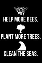 Help More Bees. Plant More Trees. Clean the Seas.