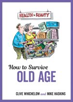 How to Survive Old Age: Tongue-In-Cheek Advice and Cheeky Illustrations about Getting Older