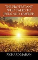 The Protestant Who Talks to Jesus and Yahweh