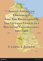 Anglo-American Diplomacy And The Reopening Of The Guyana-Venezuela Boundary Controversy, 1961-1966