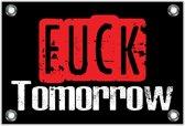 Tuinposter – Tekst: 'Fuck tomorrow'– 120x80cm Foto op Tuinposter (wanddecoratie voor buiten en binnen)