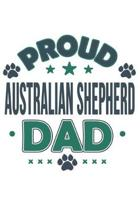 Proud Australian Shepherd Dad: Funny Cool Australian Shepherd Journal - Notebook - Workbook Diary - Planner - 6x9 - 120 Quad Paper Pages With An Awes