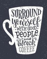Coffee Notebook Surround Yourself with Good People & Black Coffee