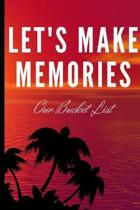 Let's Make Some Memories: Our Bucket List: Wedding Gifts: Bucket List For Couples: Creative Adventures Inspirational Journal To Write In (6''x 9''