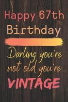 Happy 67th Birthday Darling You're Not Old You're Vintage: Cute Quotes 67th Birthday Card Quote Journal / Notebook / Diary / Appreciation Gift / Cute