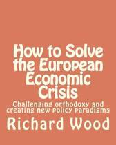 How to Solve the European Economic Crisis