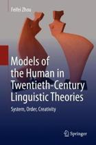 Models of the Human in Twentieth-Century Linguistic Theories: System, Order, Creativity