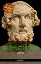 Homer: The Complete Epic Poems + A Biography of the Author