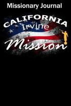 Missionary Journal California Irvine Mission: Mormon missionary journal to remember their LDS mission experiences while serving in the Irvine Californ