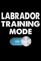 Labrador Training Mode On: Funny Labrador Training Log Book gifts. Best Dog Training Log Book gifts For Dog Lovers who loves Labrador . Cute Labr