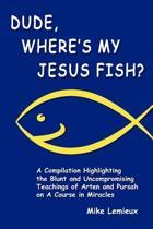 Dude, Where's My Jesus Fish?