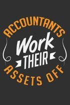 Accountants Work Their Assets Off: Balance sheet wealth property for accountant journal, investment accountancy accounting gifts 6x9 Journal Gift Note