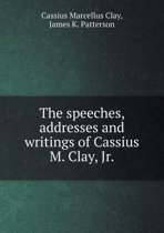 The Speeches, Addresses and Writings of Cassius M. Clay, Jr