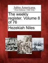The Weekly Register. Volume 8 of 76