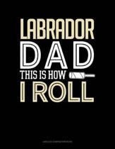 Labrador Dad This Is How I Roll