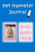 Pet Hamster Journal: Specially Designed Fun Kid-Friendly Daily Hamster Log Book to Look After All Your Small Pet's Needs. Great For Recordi