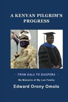 A Kenyan Pilgrim's Progress-From Dala to Diaspora-My Memoirs of My Luo Family