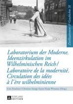Laboratorium Der Moderne. Ideenzirkulation Im Wilhelminischen Reich- Laboratoire de la Modernit . Circulation Des Id es l' re Wilhelminienne