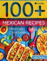 Mexican Cookbook. 100+ Mexican Recipes