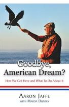 Goodbye, American Dream? How We Got Here and What to Do about It
