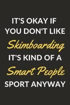 It's Okay If You Don't Like Skimboarding It's Kind Of A Smart People Sport Anyway: A Skimboarding Journal Notebook to Write Down Things, Take Notes, R